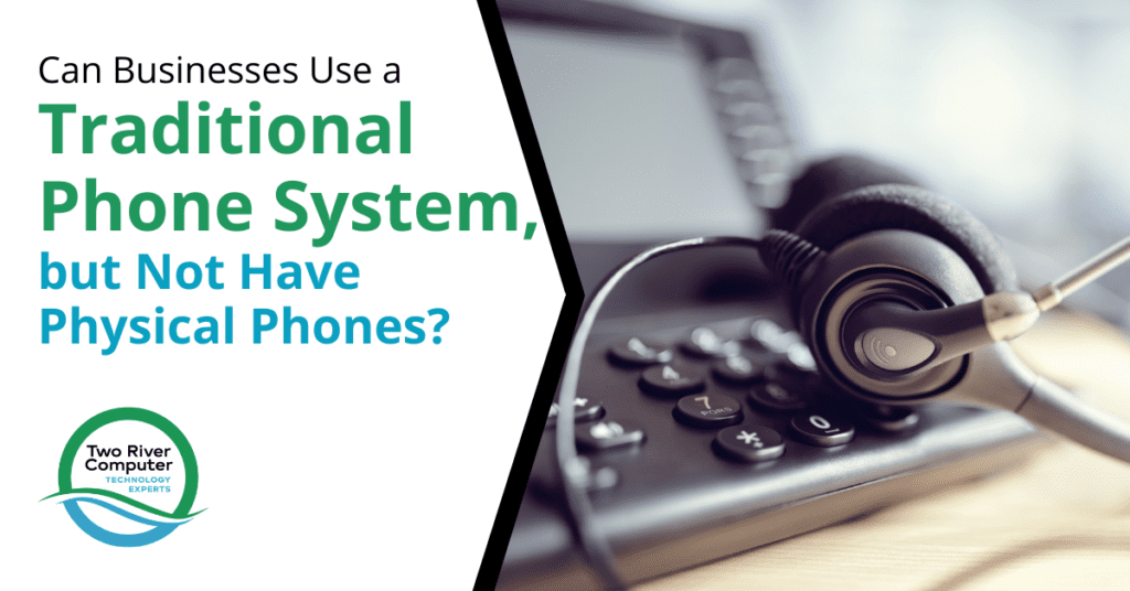 Can Businesses Use a Traditional Phone System, but Not Have Physical Phones?